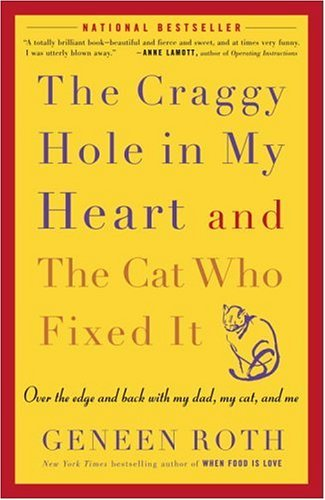 The Craggy Hole in My Heart and the Cat Who Fixed It: Over the Edge and Back with My Dad, My Cat, and Me 9781400083190