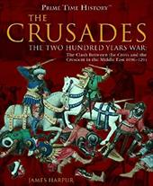 The Crusades: The Two Hundred Years War: The Clash Between the Cross and Teh Crescent in the Middle East 1096-1291 6078041