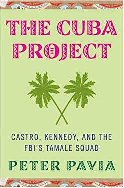 The Cuba Project: Castro, Kennedy, and the FBI's Tamale Squad 9781403966032