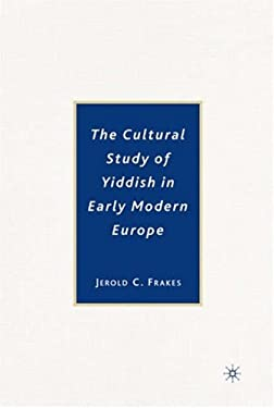 The Cultural Study of Yiddish in Early Modern Europe 9781403975478
