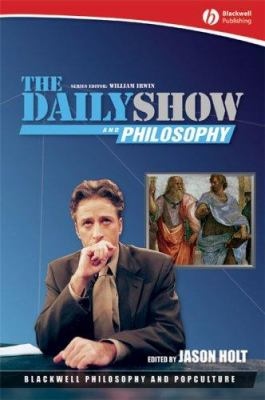 The Daily Show and Philosophy: Moments of Zen in the Art of Fake News 9781405163149