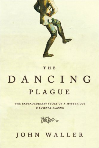 The Dancing Plague: The Strange, True Story of an Extraordinary Illness 9781402219436