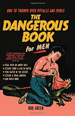 The Dangerous Book for Men: How to Triumph Over Pitfalls and Perils 9781402261244
