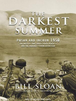 The Darkest Summer: Pusan and Inchon 1950: The Battles That Saved South Korea---And the Marines---From Extinction 9781400163281