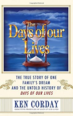 The Days of Our Lives: The True Story of One Family's Dream and the Untold History of Days of Our Lives 9781402242229
