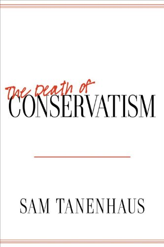 The Death of Conservatism 9781400068845