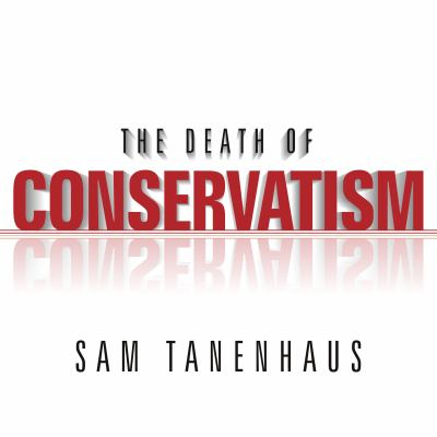 The Death of Conservatism 9781400163656