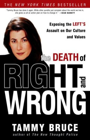 The Death of Right and Wrong: Exposing the Left's Assault on Our Culture and Values 9781400052943