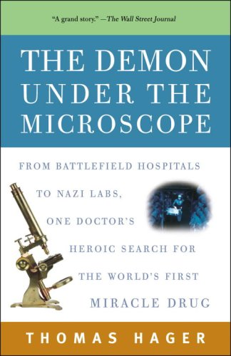 The Demon Under the Microscope: From Battlefield Hospitals to Nazi Labs, One Doctor's Heroic Search for the World's First Miracle Drug 9781400082148