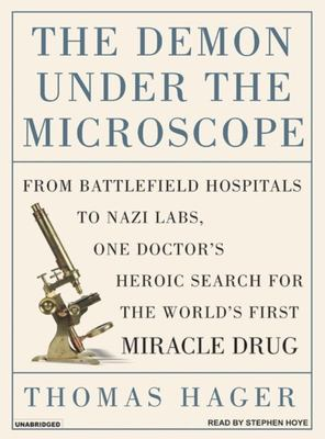 The Demon Under the Microscope: From Battlefield Hospitals to Nazis Labs, One Doctor's Heroic Search for the World's First Miracle Drug 9781400153060