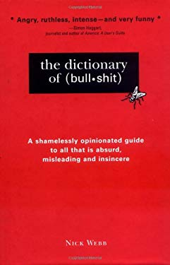 The Dictionary of Bullshit: A Shamelessly Opinionated Guide to All That Is Absurd, Misleading and Insincere 9781402207808
