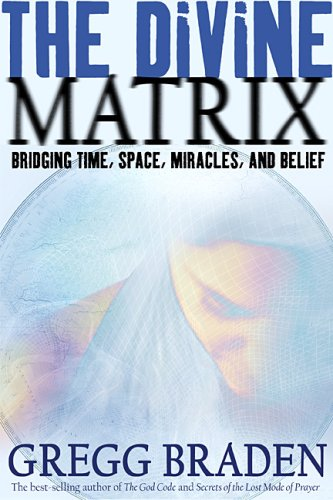 The Divine Matrix: Bridging Time, Space, Miracles, and Belief 9781401905705