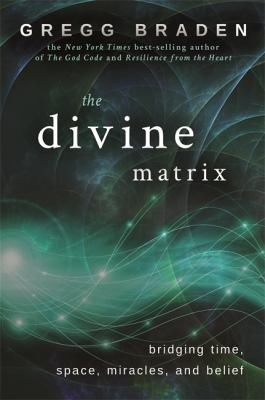 The Divine Matrix: Bridging Time, Space, Miracles, and Belief 9781401905736