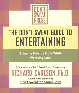 The Don't Sweat Guide to Entertaining: Enjoying Friends More While Worrying Less 9781401307585