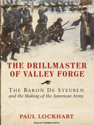 The Drillmaster of Valley Forge: The Baron de Steuben and the Making of the American Army 9781400159680