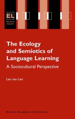 The Ecology and Semiotics of Language Learning: A Sociocultural Perspective 9781402079047