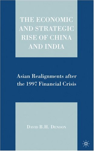The Economic and Strategic Rise of China and India: Asian Realignments After the 1997 Financial Crisis 9781403982001