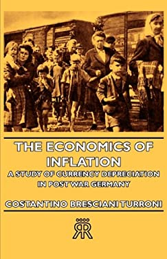 The Economics of Inflation - A Study of Currency Depreciation in Post War Germany 9781406722413