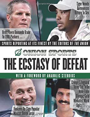 The Ecstasy of Defeat: Sports Reporting at Its Finest by the Editors of the Onion 9781401310721