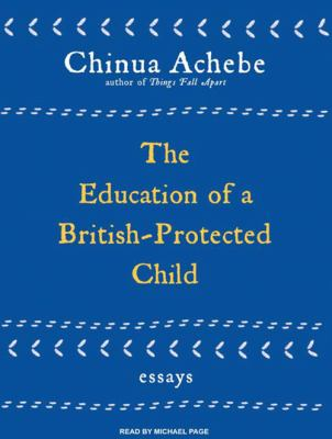 The Education of a British-Protected Child: Essays 9781400113774