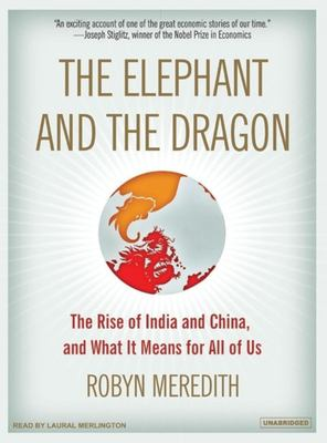 The Elephant and the Dragon: The Rise of India and China, and What It Means for All of Us 9781400154852