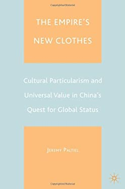 The Empire's New Clothes: Cultural Particularism and Universal Value in China's Quest for Global Status 9781403961983
