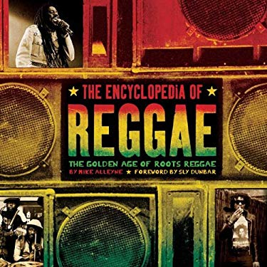 The Encyclopedia of Reggae: The Golden Age of Roots Reggae 9781402785832
