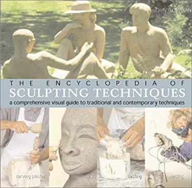 The Encyclopedia of Sculpting Techniques: A Comprehensive Visual Guide to Traditional and Contemporary Techniques 9781402703942