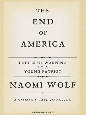 The End of America: A Letter of Warning to a Young Patriot: A Citizen's Call to Action 9781400156467