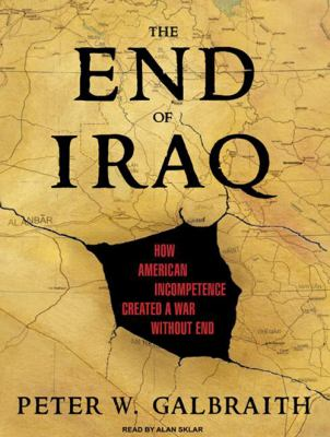 The End of Iraq: How American Incompetence Created a War Without End 9781400107773