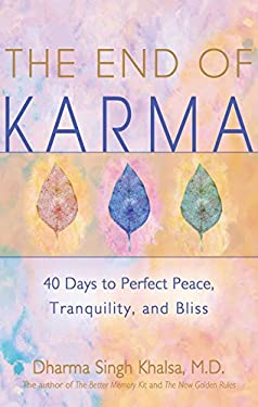 The End of Karma: 40 Days to Perfect Peace, Tranquility, and Joy 9781401906412
