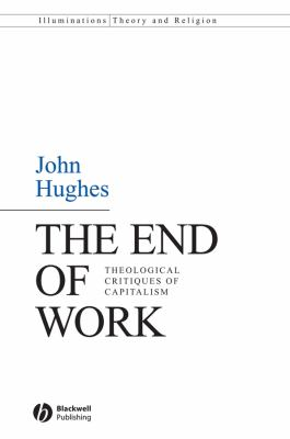 The End of Work: Theological Critiques of Capitalism 9781405158923