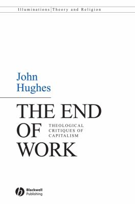 The End of Work: Theological Critiques of Capitalism 9781405158930