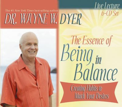The Essence of Being in Balance: Creating Habits to Match Your Desires