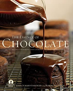 The Essence of Chocolate: Recipes from Scharffen Berger Chocolate Makers and Cooking with Fine Chocolate 9781401302382