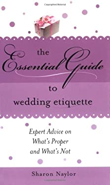 The Essential Guide to Wedding Etiquette 9781402205125