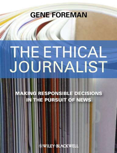 The Ethical Journalist: Making Responsible Decisions in the Pursuit of News 9781405184458