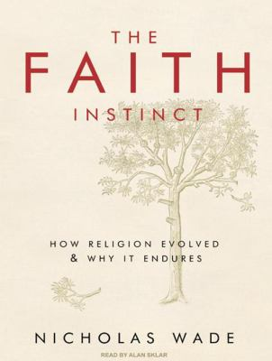 The Faith Instinct: How Religion Evolved & Why It Endures 9781400113491