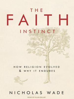 The Faith Instinct: How Religion Evolved & Why It Endures