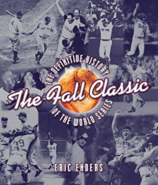 The Fall Classic: The Definitive History of the World Series 9781402747700