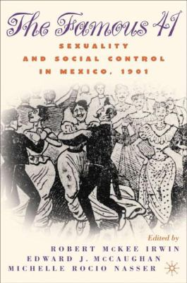 The Famous 41: Sexuality and Social Control in Mexico, 1901 9781403960498