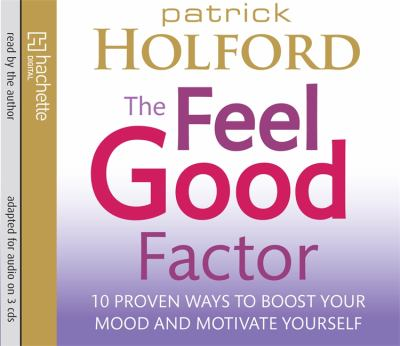 The Feel Good Factor: 10 Proven Ways to Boost Your Mood and Motivate Yourself 9781405509305