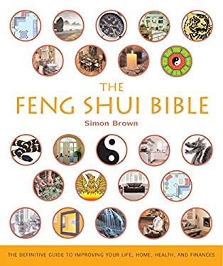 The Feng Shui Bible: The Definitive Guide to Improving Your Life, Home, Health, and Finances 9781402729836
