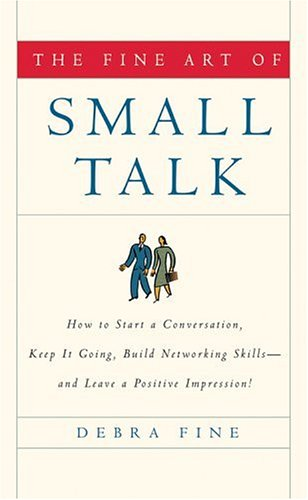 The Fine Art of Small Talk: How to Start a Conversation, Keep It Going, Build Networking Skills--And Leave a Positive Impression! 9781401302269