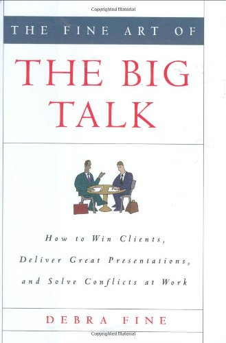 The Fine Art of the Big Talk: How to Win Clients, Deliver Great Presentations, and Solve Conflicts at Work 9781401302344