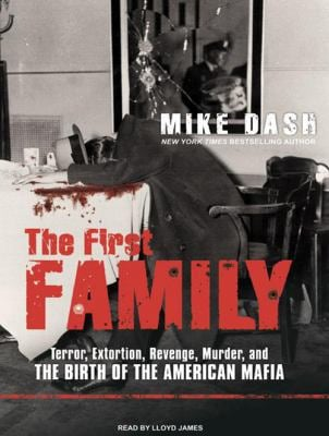 The First Family: Terror, Extortion, Revenge, Murder, and the Birth of the American Mafia 9781400143641