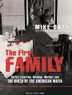 The First Family: Terror, Extortion, Revenge, Murder, and the Birth of the American Mafia 9781400163649