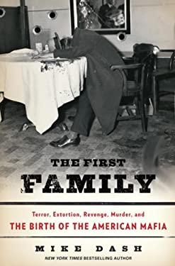 The First Family: Terror, Extortion, Revenge, Murder, and the Birth of the American Mafia 9781400067220