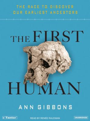 The First Human: The Race to Discover Our Earliest Ancestors 9781400132386
