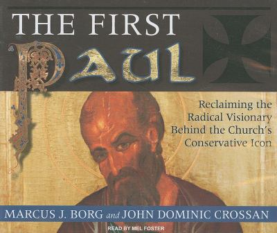 The First Paul: Reclaiming the Radical Visionary Behind the Church's Conservative Icon 9781400112562